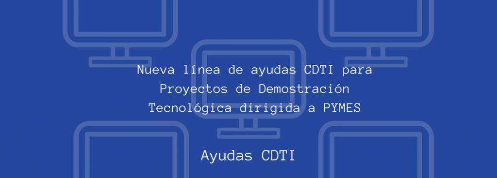 PROYECTOS DE DEMOSTRACIÓN TECNOLÓGICA, CDTI